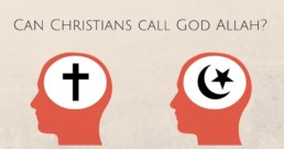 Can Christians Call God Allah?
