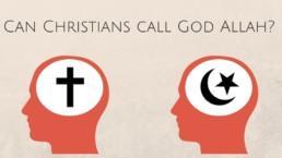 Can Christians Call God Allah?